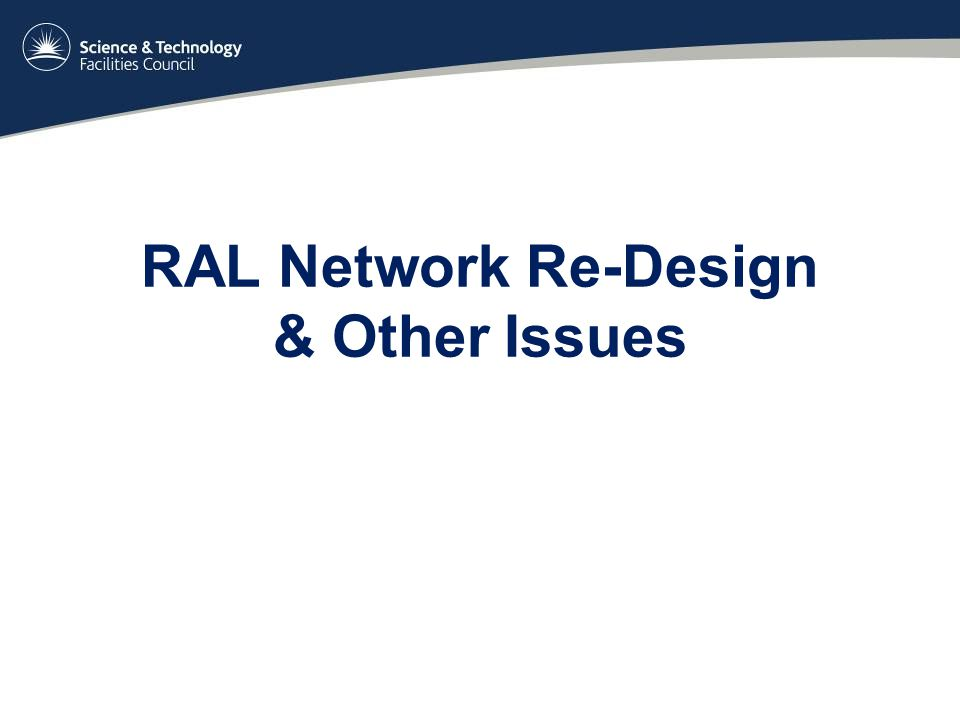 RAL Network Re-Design & Other Issues