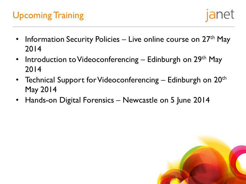 Information Security Policies – Live online course on 27 th May 2014 Introduction to Videoconferencing – Edinburgh on 29 th May 2014 Technical Support
