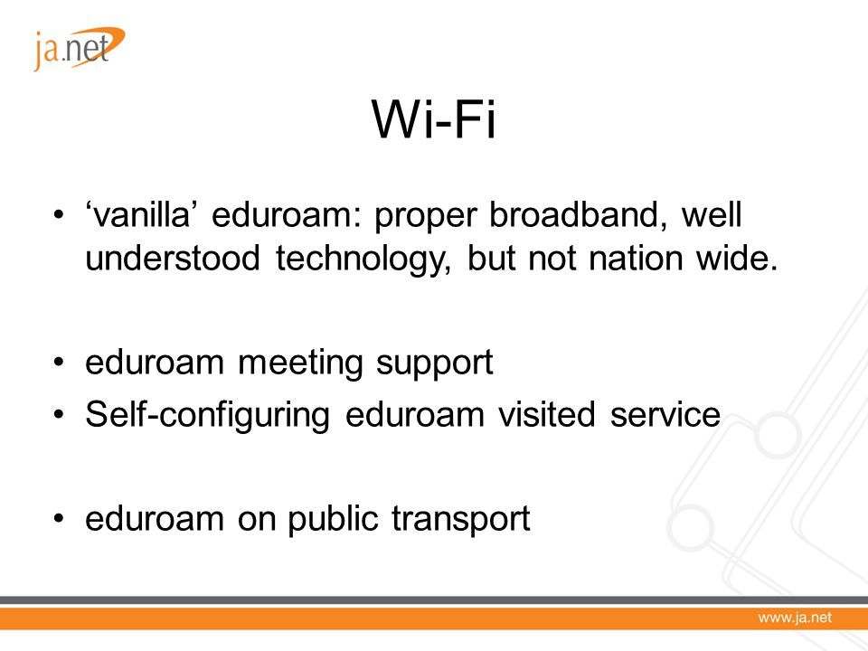 Wi-Fi 'vanilla' eduroam: proper broadband, well understood technology, but not nation wide.