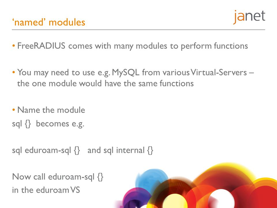 'named' modules FreeRADIUS comes with many modules to perform functions You may need to use e.g.