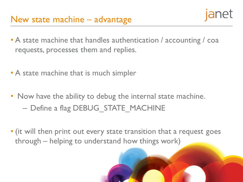 New state machine – advantage A state machine that handles authentication / accounting / coa requests, processes them and replies.
