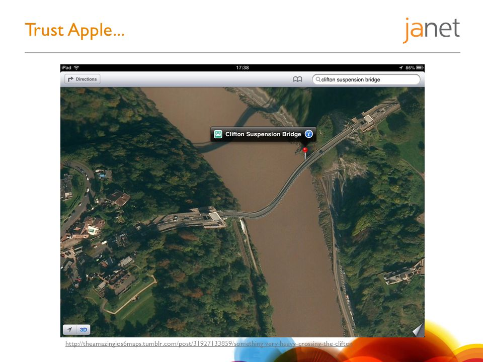 Trust Apple... http://theamazingios6maps.tumblr.com/post/31927133859/something-very-heavy-crossing-the-clifton
