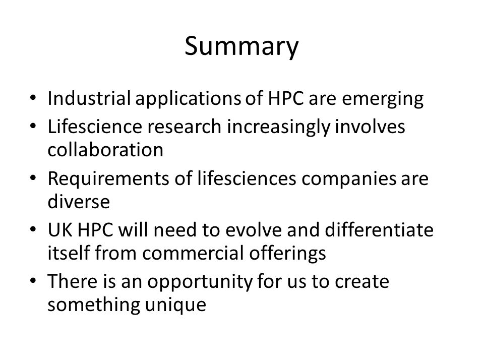 Summary Industrial applications of HPC are emerging Lifescience research increasingly involves collaboration Requirements of lifesciences companies ar