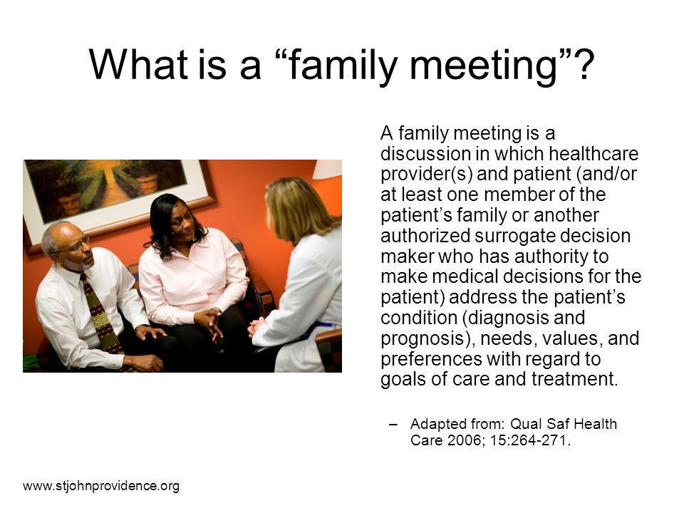 "What is a ""family meeting""? A family meeting is a discussion in which healthcare provider(s) and patient (and/or at least one member of the patient's"