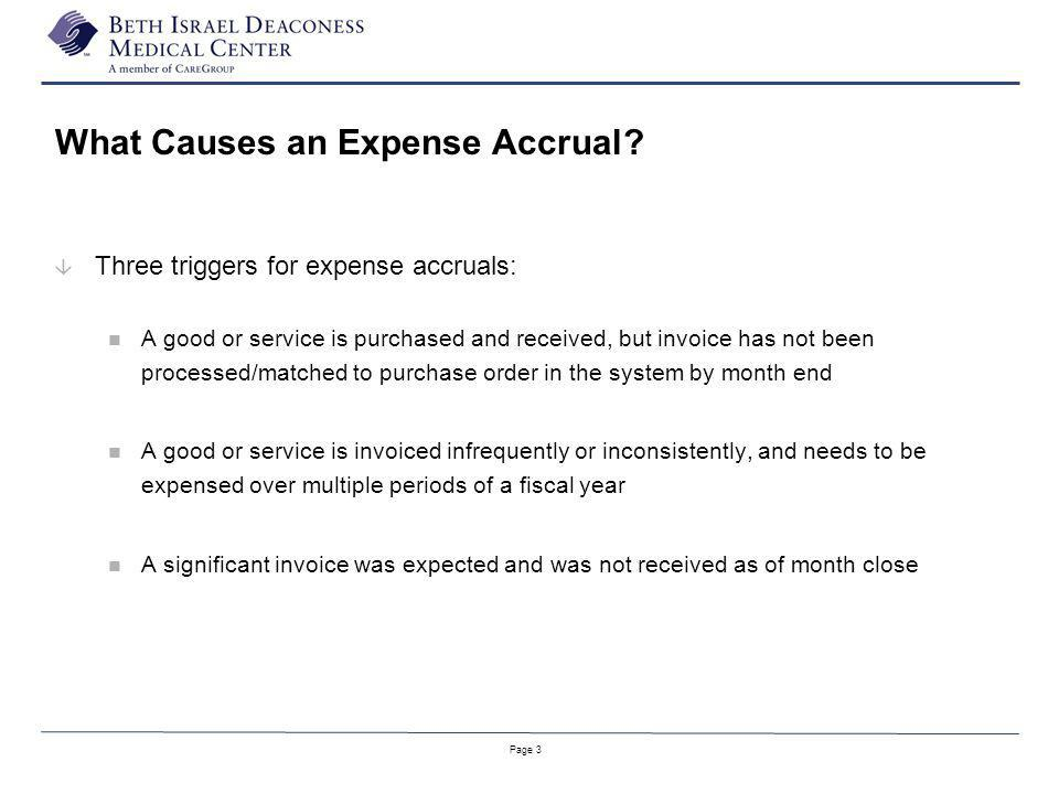 Page 3 What Causes an Expense Accrual? â Three triggers for expense accruals: A good or service is purchased and received, but invoice has not been pr