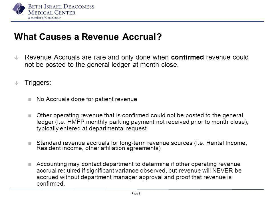 Page 8 What Causes a Revenue Accrual? â Revenue Accruals are rare and only done when confirmed revenue could not be posted to the general ledger at mo
