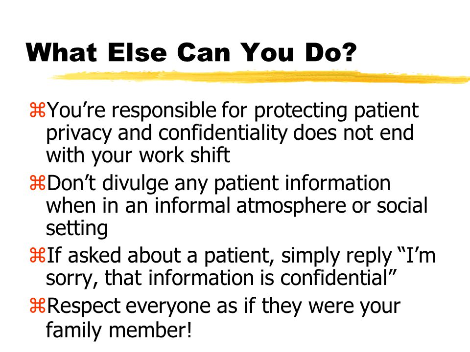 Who is Responsible? zWe are all responsible! yAnyone who cares for patients, works in the hospital environment, or is responsible for using identifiab