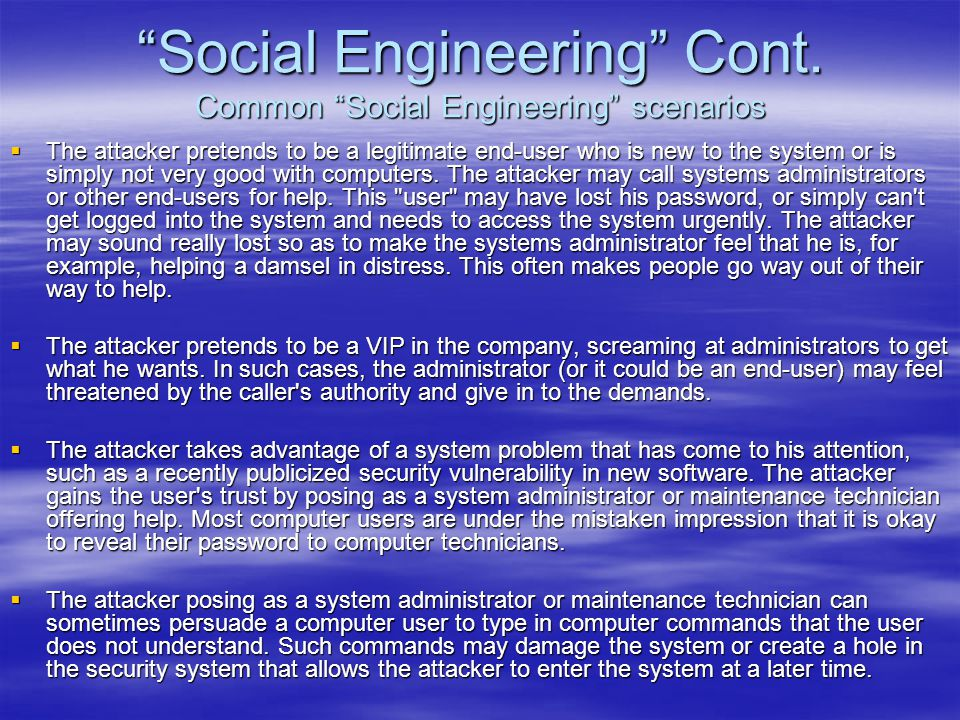 """""""Social Engineering"""" Cont. Common """"Social Engineering"""" scenarios  The attacker pretends to be a legitimate end-user who is new to the system or is si"""
