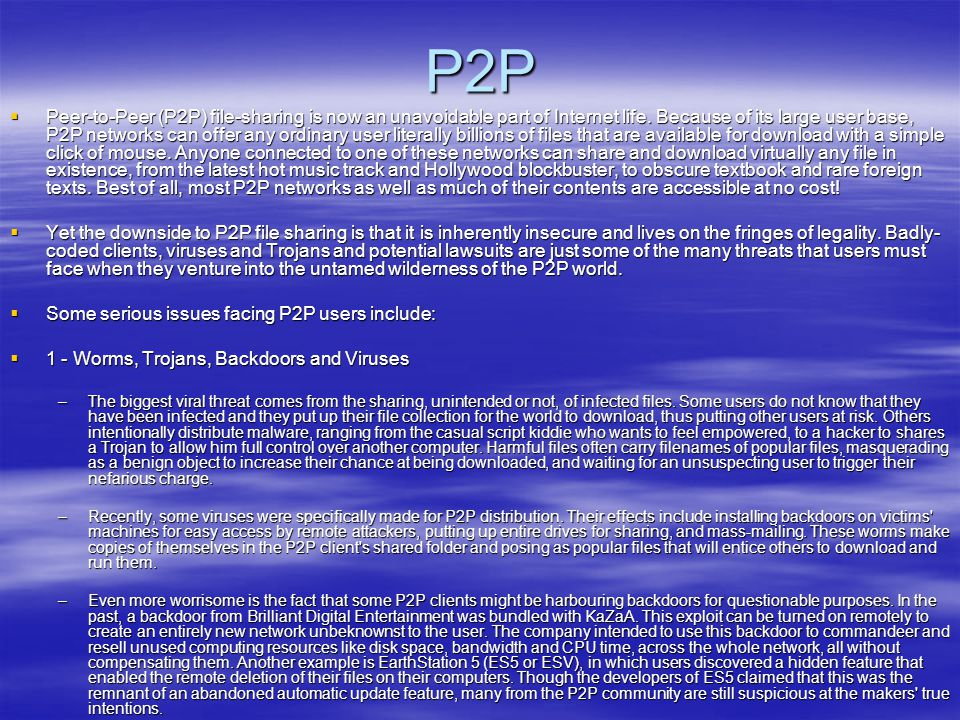 P2P  Peer-to-Peer (P2P) file-sharing is now an unavoidable part of Internet life. Because of its large user base, P2P networks can offer any ordinary
