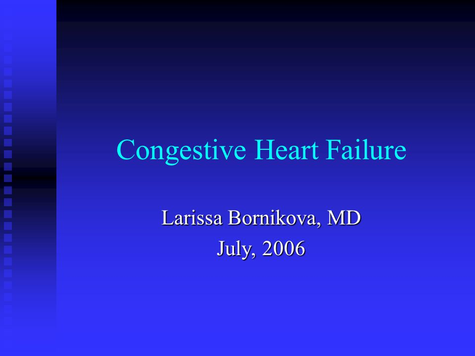 Congestive Heart Failure Larissa Bornikova, MD July, 2006