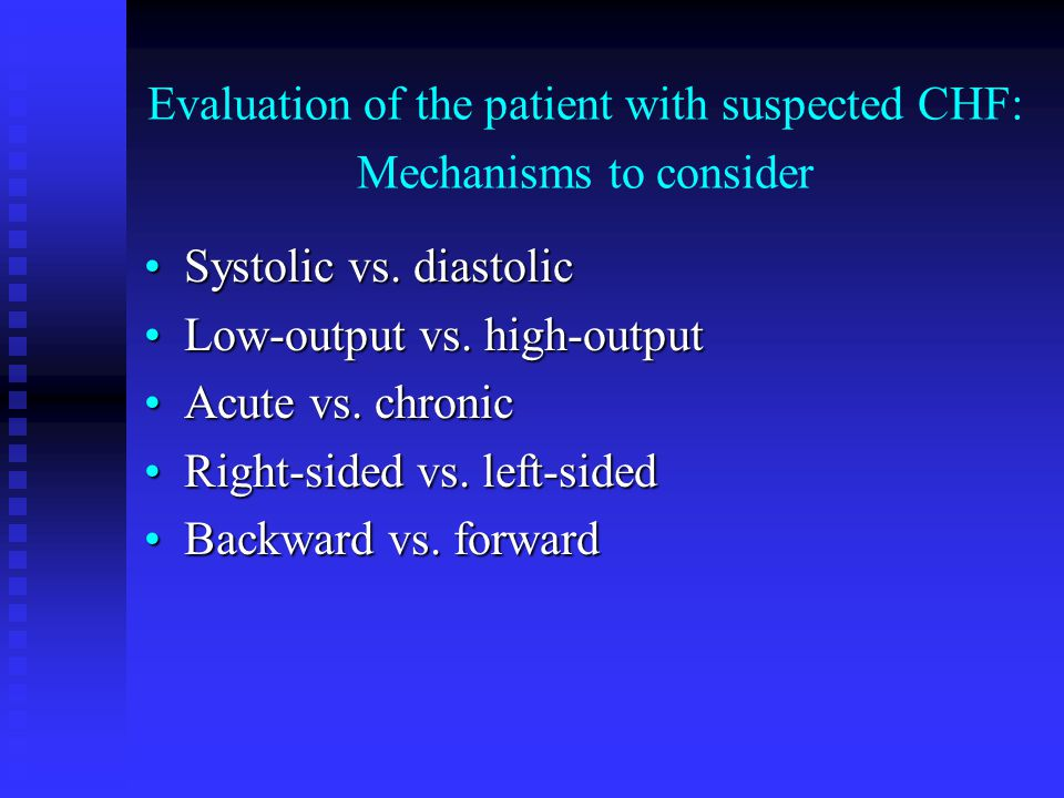 Evaluation of the patient with suspected CHF: Mechanisms to consider Systolic vs.