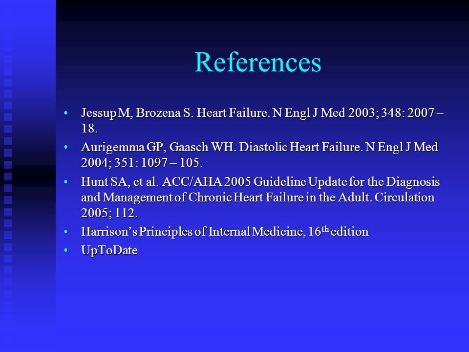 References Jessup M, Brozena S. Heart Failure.