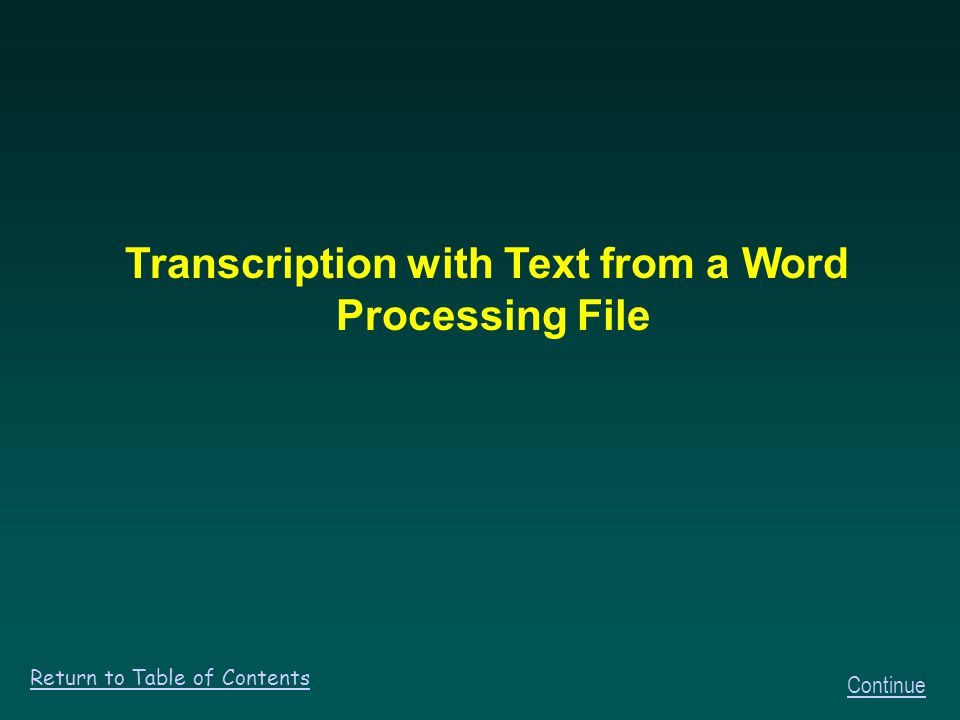 Transcription with Text from a Word Processing File Continue Return to Table of Contents