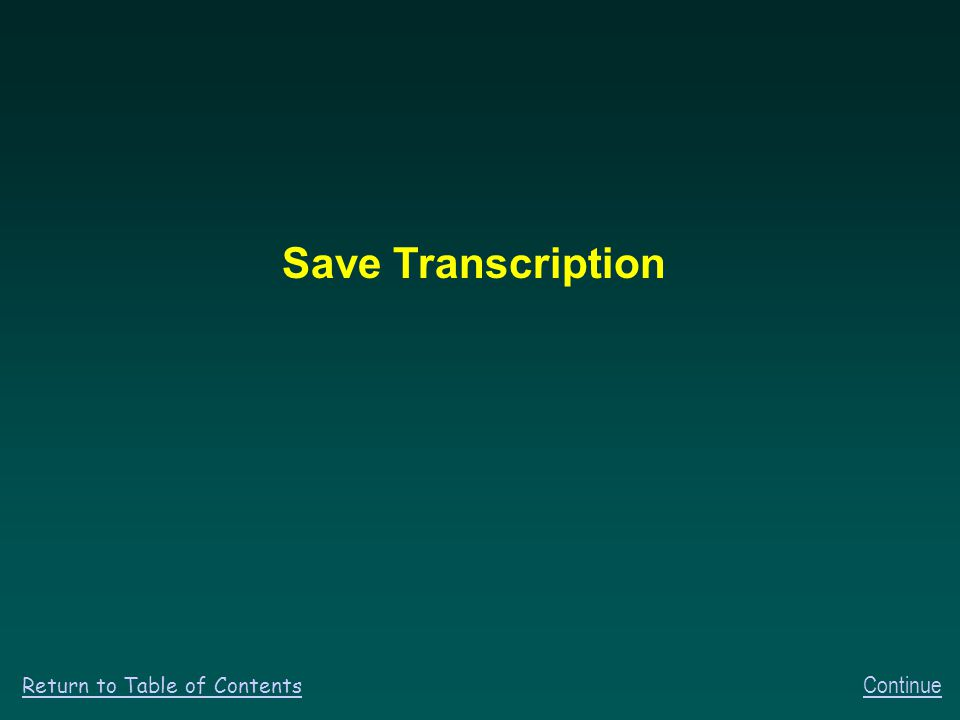 Save Transcription Continue Return to Table of Contents