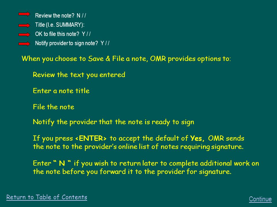 When you choose to Save & File a note, OMR provides options to : Review the text you entered Enter a note title File the note Notify the provider that the note is ready to sign If you press to accept the default of Yes, OMR sends the note to the provider's online list of notes requiring signature.