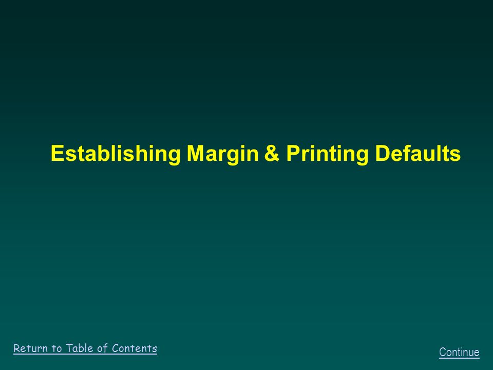 Establishing Margin & Printing Defaults Return to Table of Contents Continue