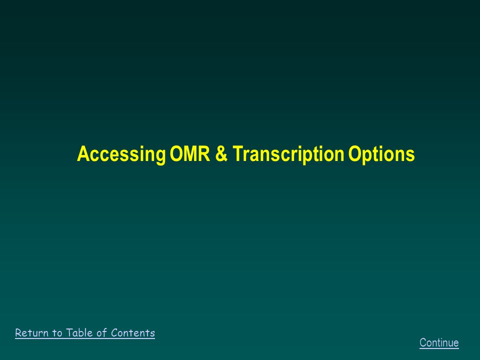 Accessing OMR & Transcription Options Continue Return to Table of Contents