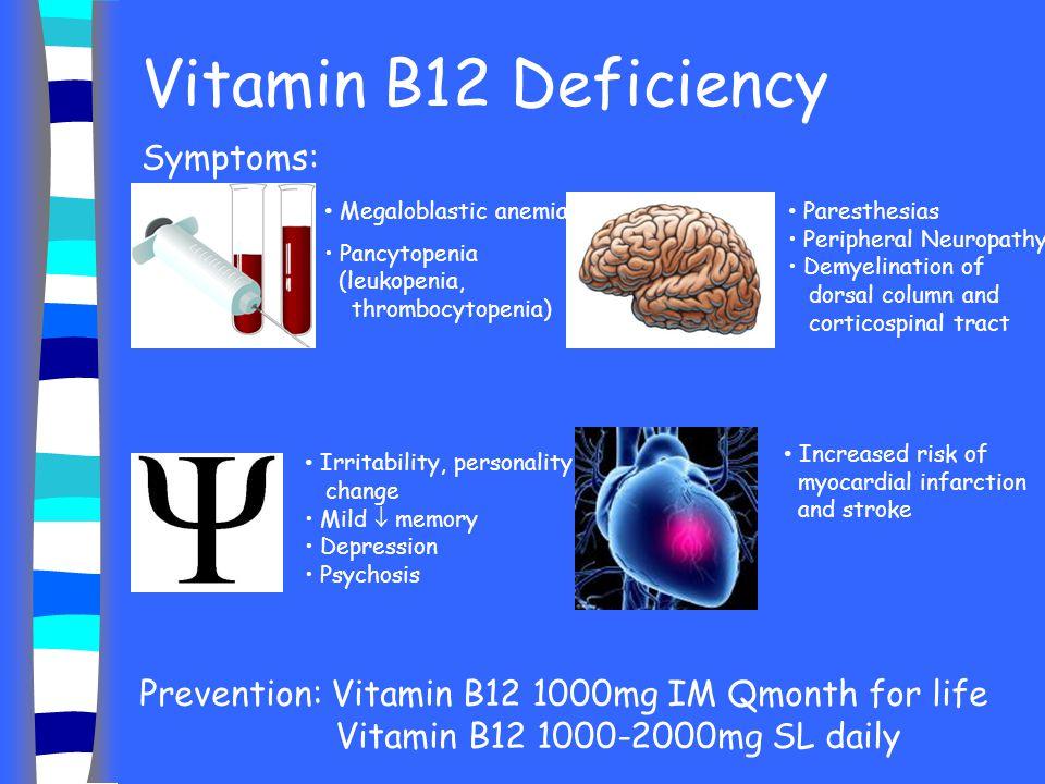 Vitamin B12 Deficiency Symptoms: Megaloblastic anemia Pancytopenia (leukopenia, thrombocytopenia) Paresthesias Peripheral Neuropathy Demyelination of