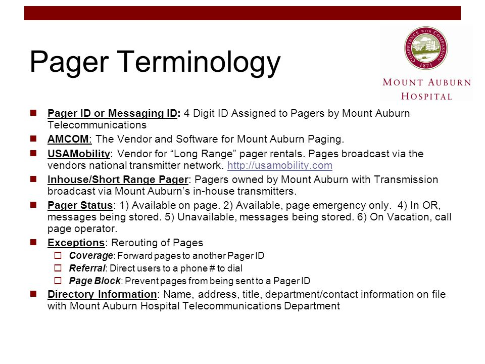 Pager Terminology Pager ID or Messaging ID: 4 Digit ID Assigned to Pagers by Mount Auburn Telecommunications AMCOM: The Vendor and Software for Mount Auburn Paging.