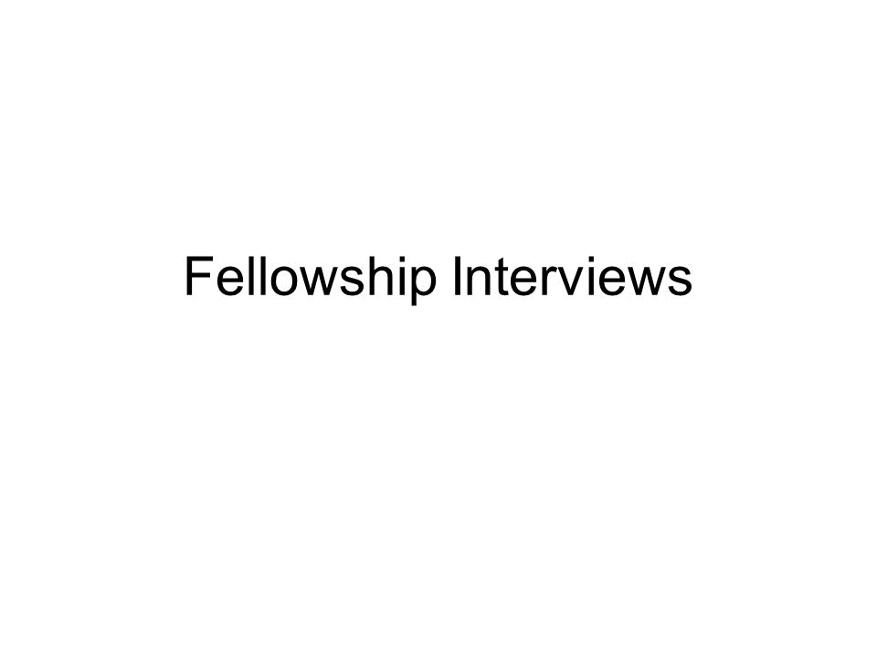 Fellowship Interviews