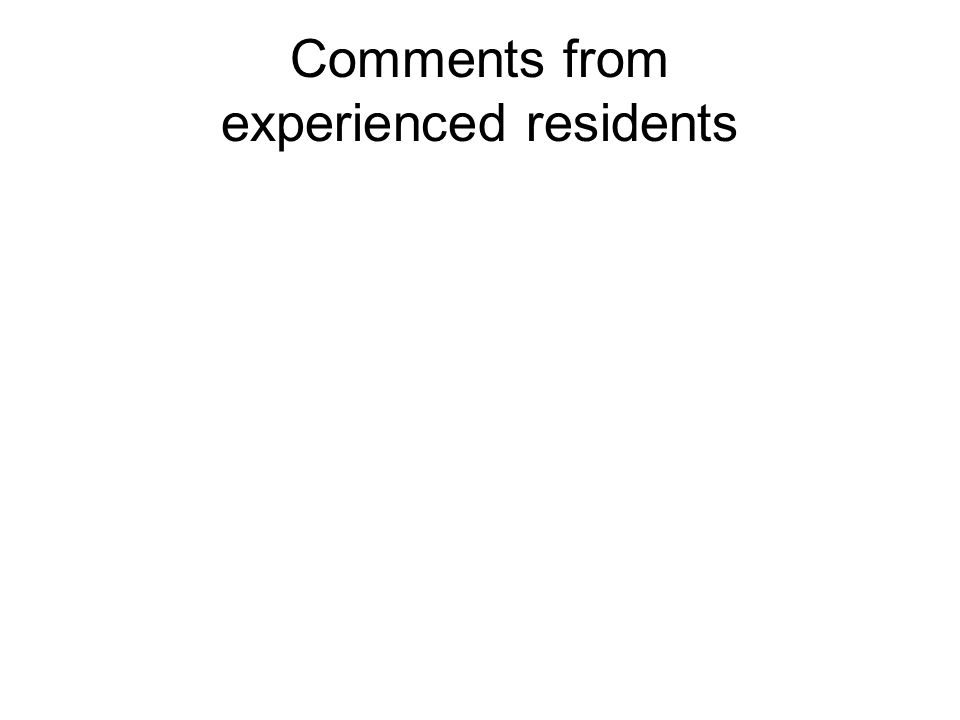 Comments from experienced residents