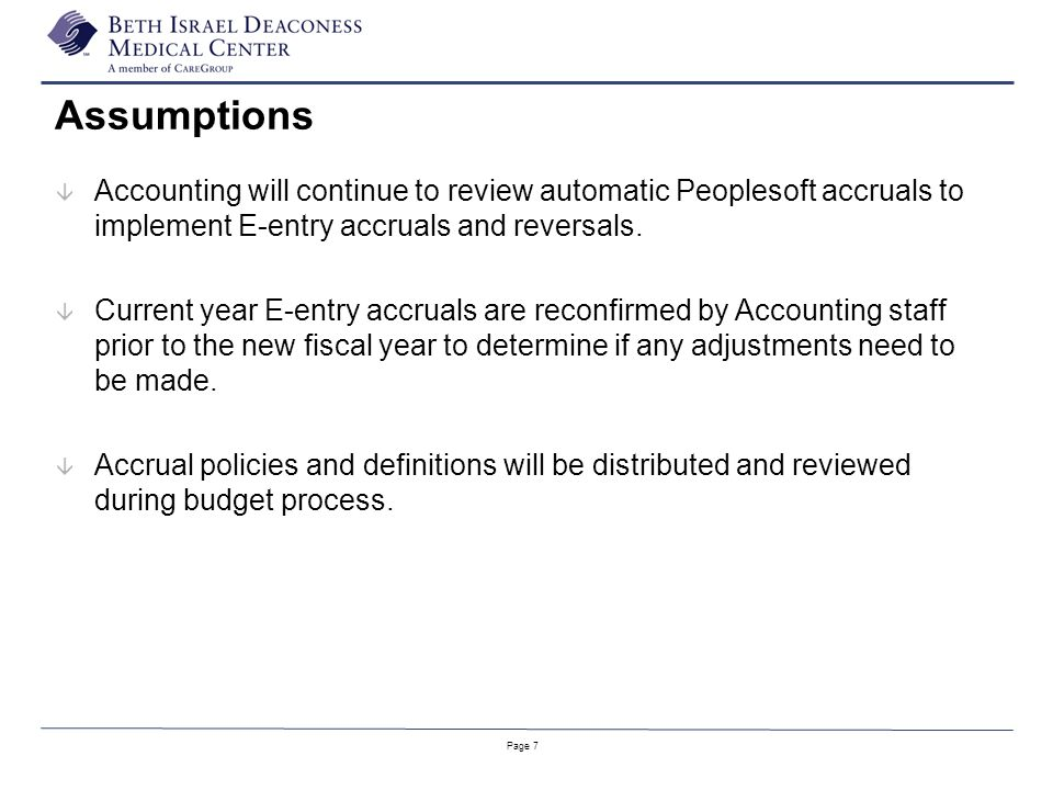 Page 7 Assumptions â Accounting will continue to review automatic Peoplesoft accruals to implement E-entry accruals and reversals.