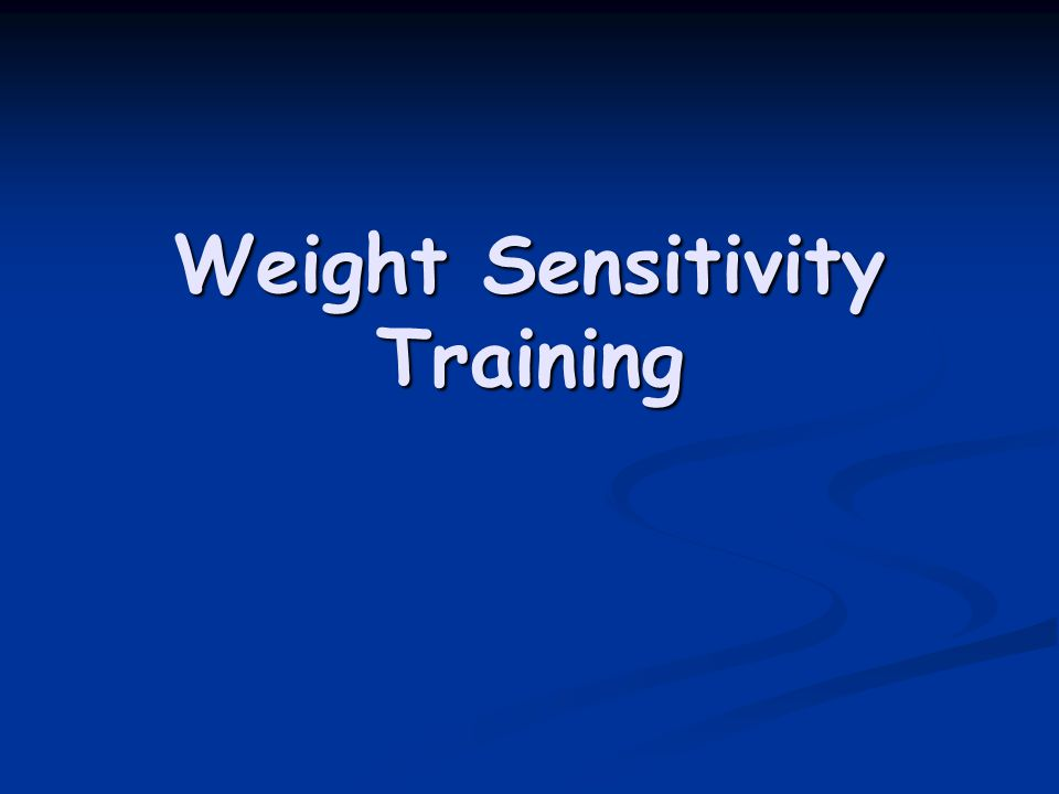 Weight Sensitivity Training