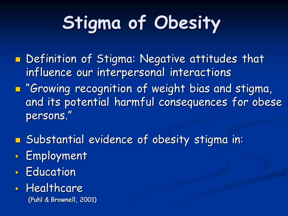 Stigma of Obesity Definition of Stigma: Negative attitudes that influence our interpersonal interactions Definition of Stigma: Negative attitudes that
