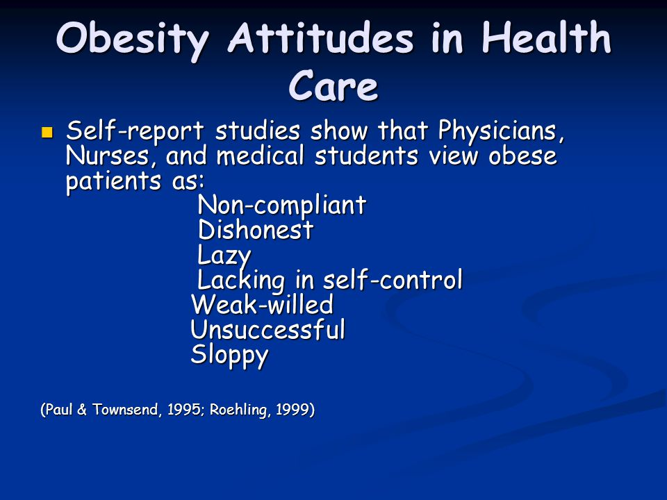 Obesity Attitudes in Health Care Self-report studies show that Physicians, Nurses, and medical students view obese patients as: Non-compliant Dishones