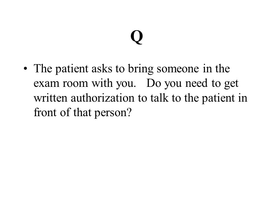 Q The patient asks to bring someone in the exam room with you.