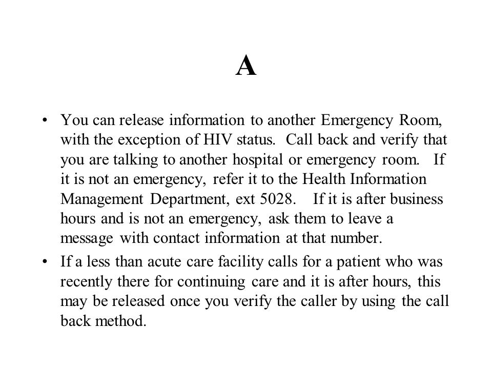 A You can release information to another Emergency Room, with the exception of HIV status.