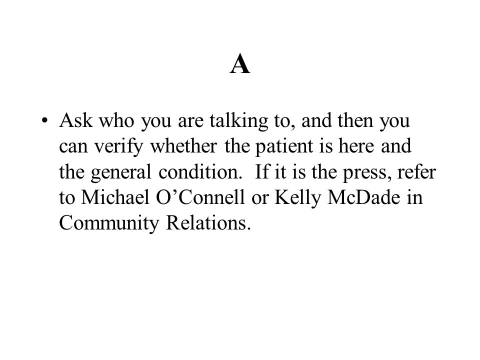 A Ask who you are talking to, and then you can verify whether the patient is here and the general condition. If it is the press, refer to Michael O'Co