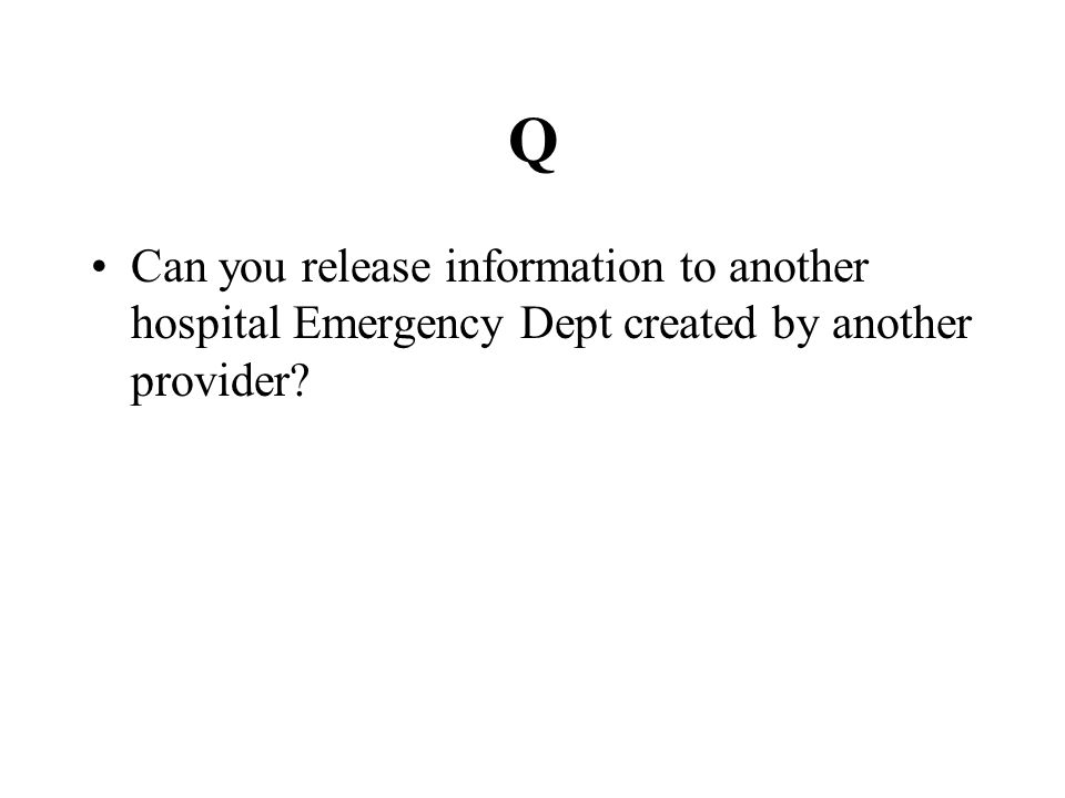 Q Can you release information to another hospital Emergency Dept created by another provider?