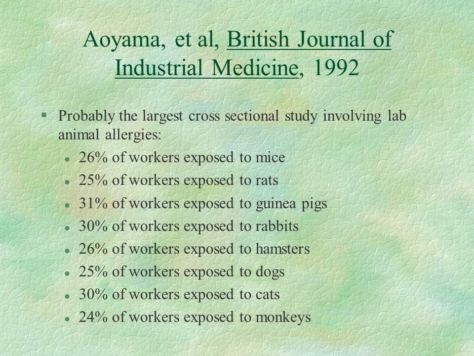 Hunskaar, 1993 §Meta-analysis of 19 different studies on lab animal allergies showed a pooled average prevalence of 20.9%.