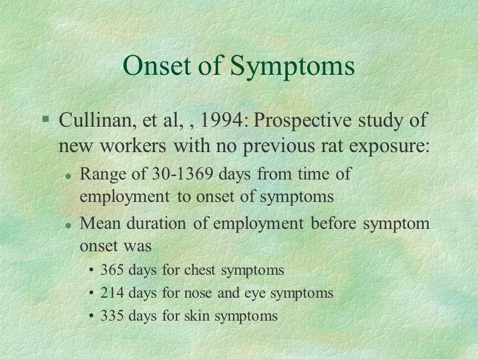 Onset of Symptoms, continued §In general, most who develop allergies will do so within 3 years of employment §One third are symptomatic in the first year, 70% within 3 years.