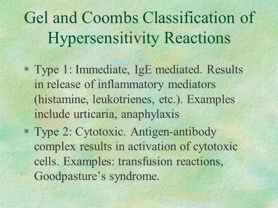 Gel and Coombs, continued §Type 3: Immune complex reactions resulting in deposition of soluble complexes in tissue.