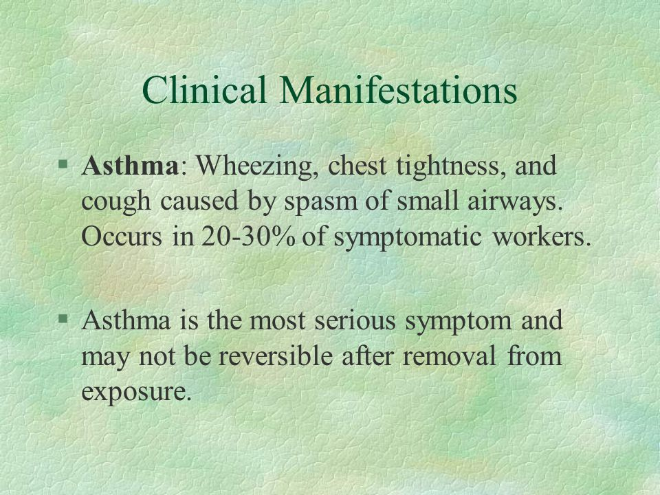 Clinical Manifestations §Most workers have a combination of symptoms.