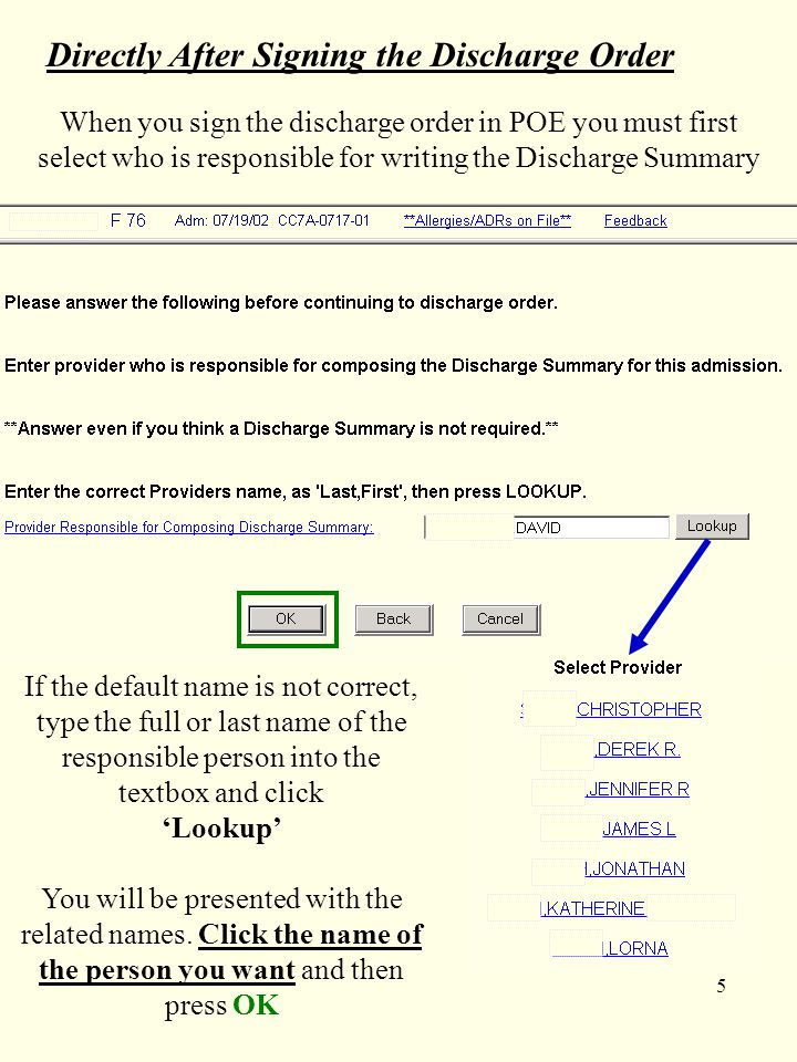 5 Directly After Signing the Discharge Order When you sign the discharge order in POE you must first select who is responsible for writing the Discharge Summary If the default name is not correct, type the full or last name of the responsible person into the textbox and click 'Lookup' You will be presented with the related names.