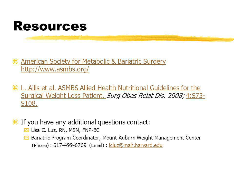 Resources zAmerican Society for Metabolic & Bariatric Surgery http://www.asmbs.org/American Society for Metabolic & Bariatric Surgery http://www.asmbs