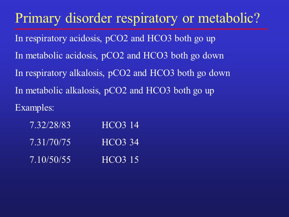 Primary disorder respiratory or metabolic.