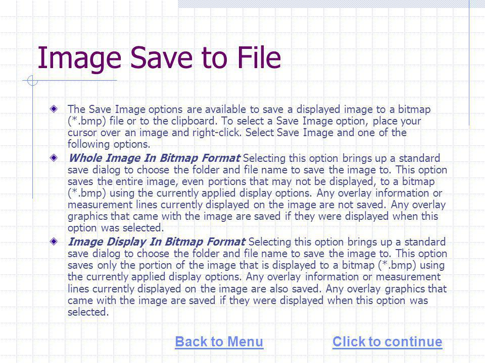 Image Save to File The Save Image options are available to save a displayed image to a bitmap (*.bmp) file or to the clipboard.