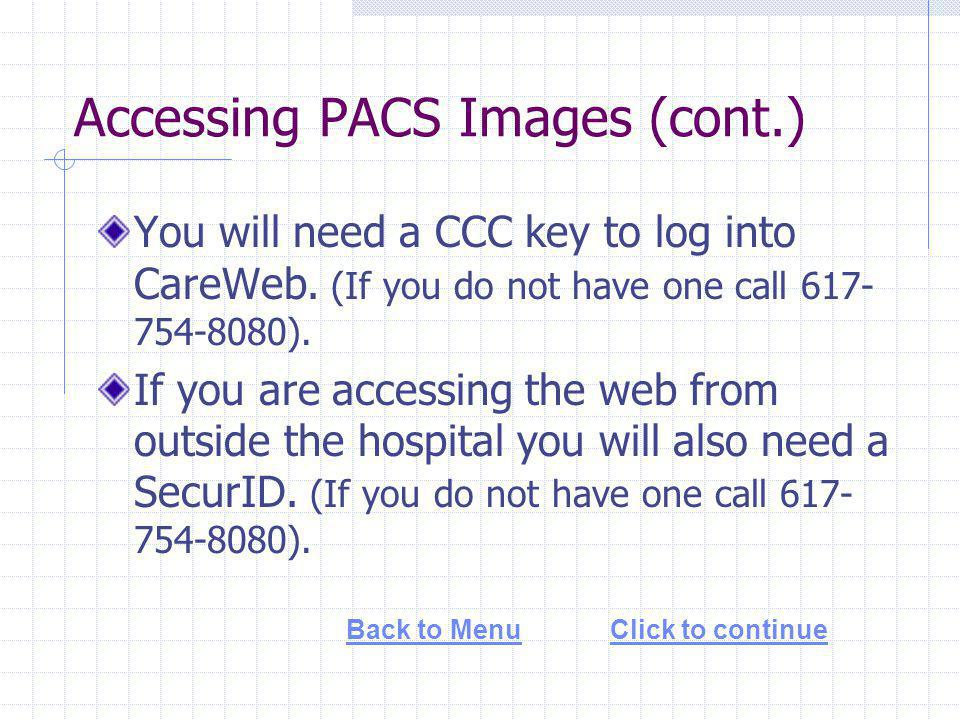 Accessing PACS Images (cont.) Enter your CCC key Click to continueBack to Menu