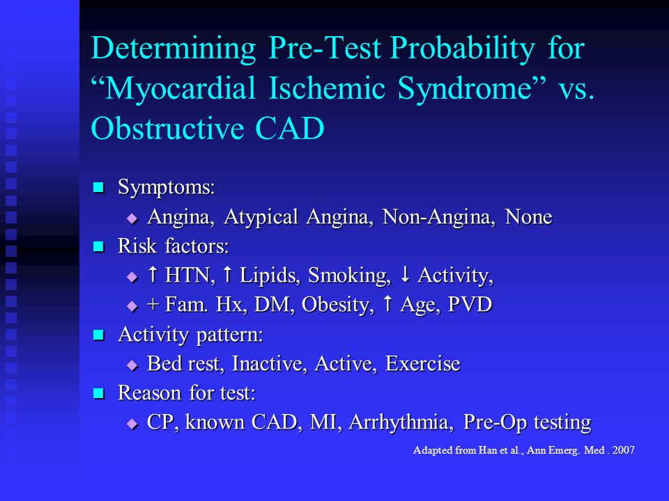 """Determining Pre-Test Probability for """"Myocardial Ischemic Syndrome"""" vs. Obstructive CAD Symptoms: Symptoms:  Angina, Atypical Angina, Non-Angina, Non"""