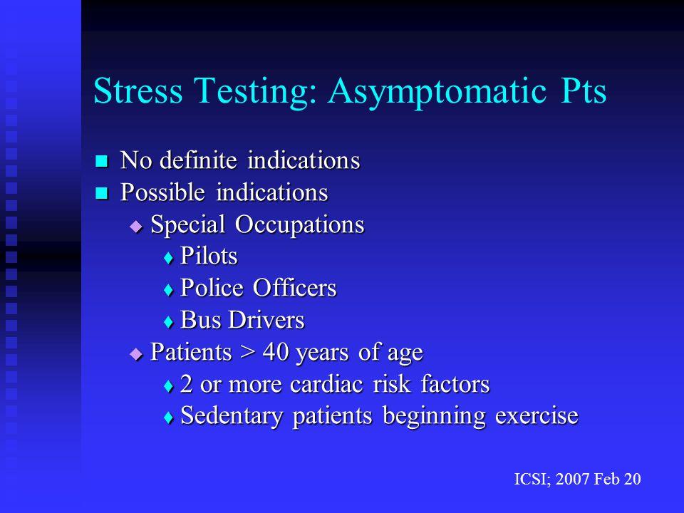 Stress Testing: Asymptomatic Pts No definite indications No definite indications Possible indications Possible indications  Special Occupations  Pil