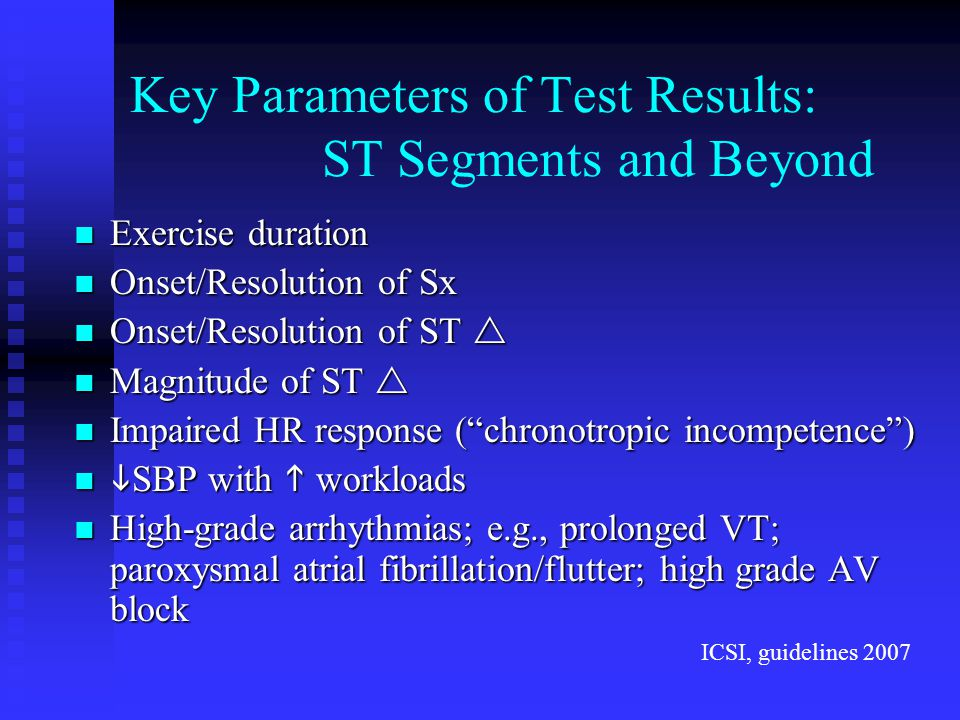 Key Parameters of Test Results: ST Segments and Beyond Exercise duration Exercise duration Onset/Resolution of Sx Onset/Resolution of Sx Onset/Resolut