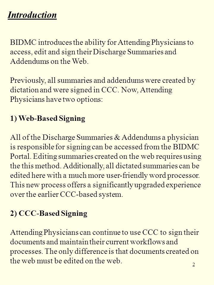 2 Introduction BIDMC introduces the ability for Attending Physicians to access, edit and sign their Discharge Summaries and Addendums on the Web.