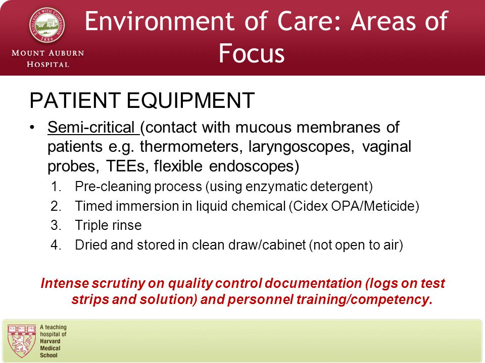 Environment of Care: Areas of Focus PATIENT EQUIPMENT Semi-critical (contact with mucous membranes of patients e.g.
