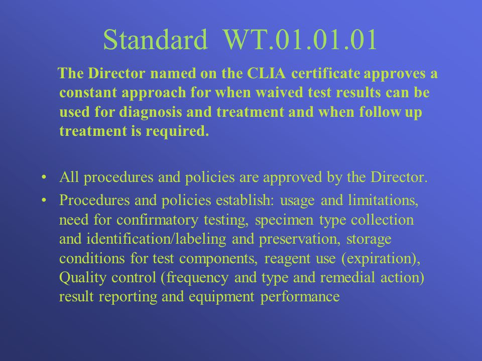 Standard WT.01.01.01 (cont.) Current and complete policies and procedures are available to testing staff.