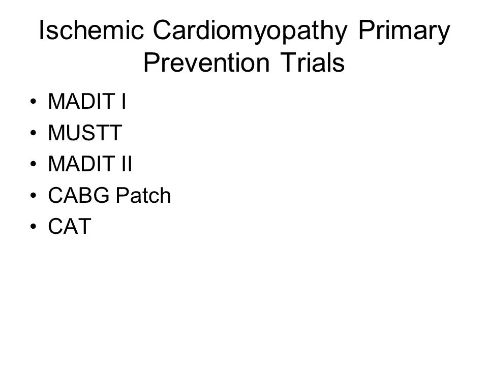 Ischemic Cardiomyopathy Primary Prevention Trials MADIT I MUSTT MADIT II CABG Patch CAT