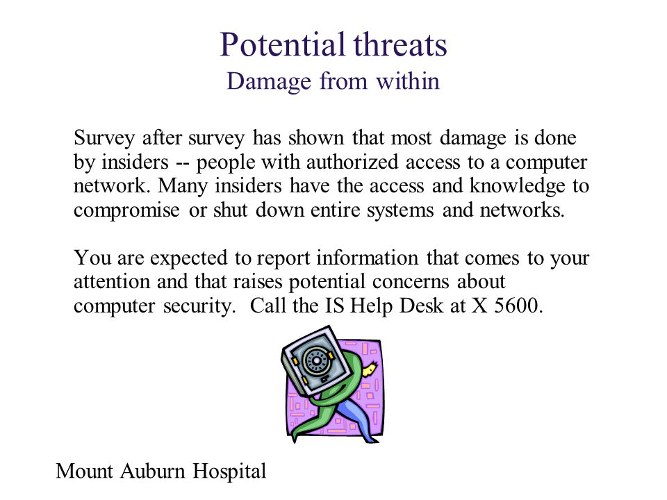 Mount Auburn Hospital Potential threats Damage from within Survey after survey has shown that most damage is done by insiders -- people with authorize